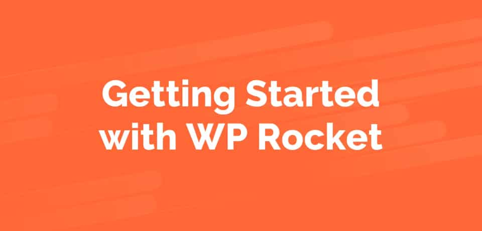 Getting Started with WP Rocket - Tutorial Videos